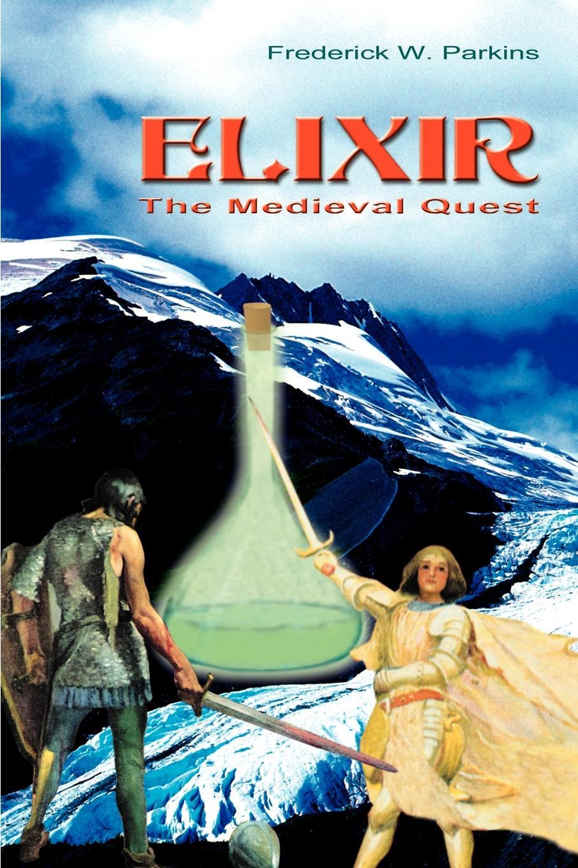 Frederick W. Jr. Parkins Elixir. The Medieval Quest