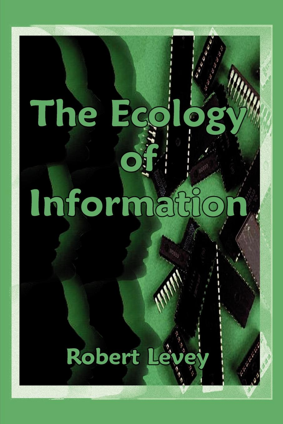 Robert Levey The Ecology of Information. The Principles of Organization Evolution