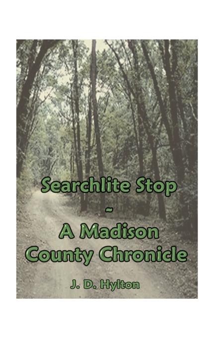 J. D. Hylton Searchlite Stop. A Madison County Chronicle a madison ashley madison an unauthorized autobiography