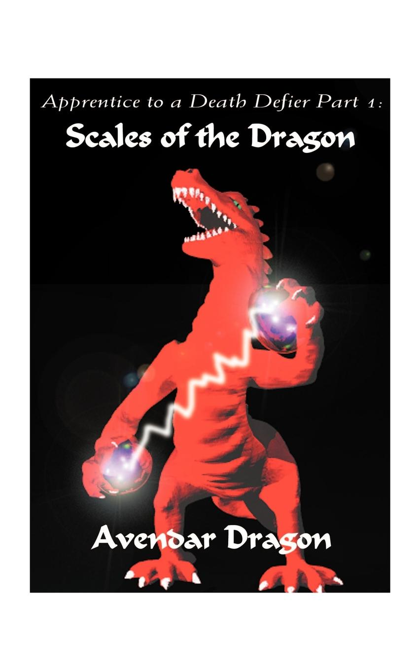 Avendar Dragon Apprentice to a Death Defier. Part 1: Scales of the Dragon a poor excuse for a dragon