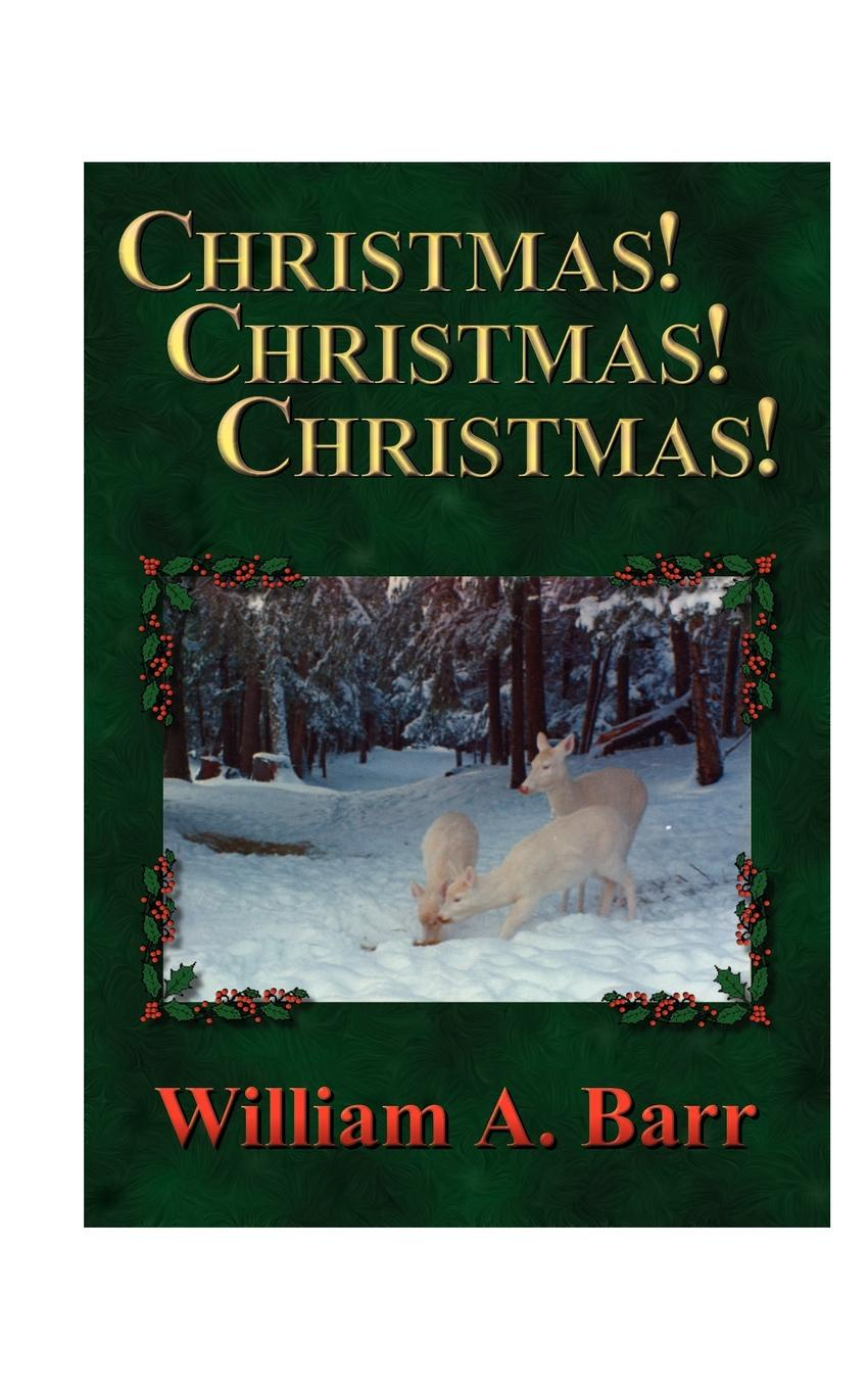 William A. Barr Christmas, Christmas, Christmas. A Trilogy of Christmas, the Season of Joy and Generosity; Christmastide, the Fortnight of History and Traditions; Chr цены