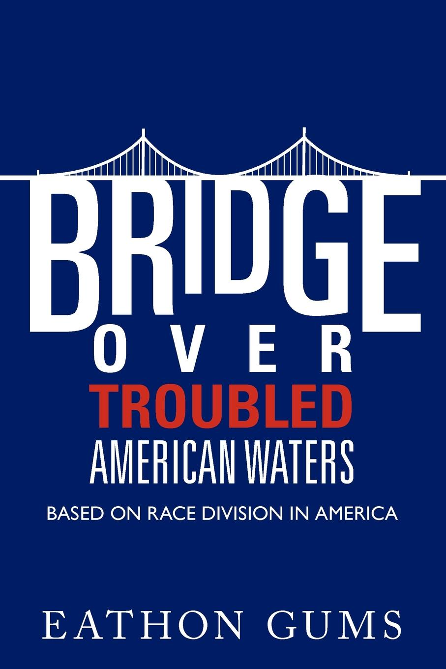 Eathon Gums Bridge Over Troubled American Waters. Based on Race Division in America bridge over the drina