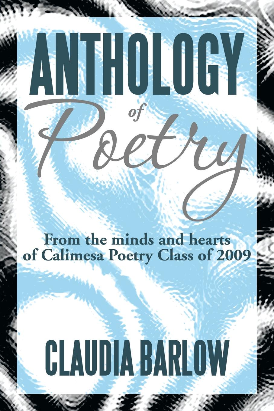 Claudia Barlow Anthology of Poetry. From the Minds and Hearts of Calimesa Poetry Class of 2009 do chong poep sa cold heart thawing the zen poetry of do chong an anthology of poetry about living in the modern world