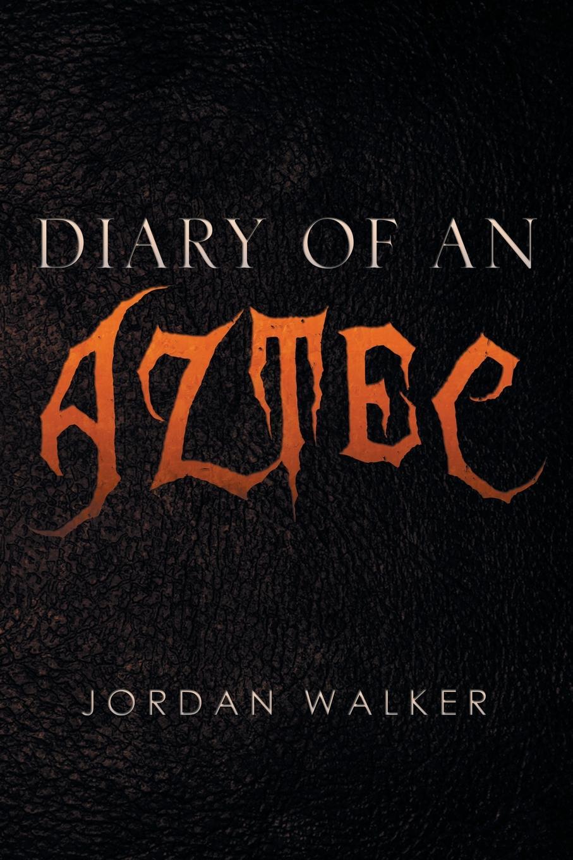 Jordan Walker Diary of an Aztec scott earle thomas jordan s diary