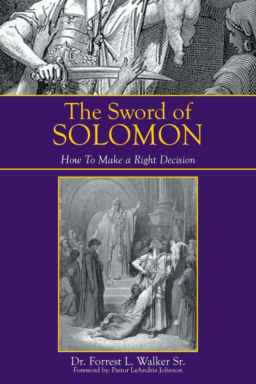 Dr Forrest L. Walker Sr The Sword of Solomon. How to Make a Right Decision