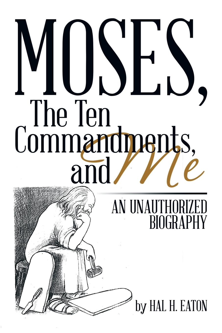 Фото - Hal H. Eaton Moses, the Ten Commandments, and Me. An Unauthorized Biography the contagious commandments