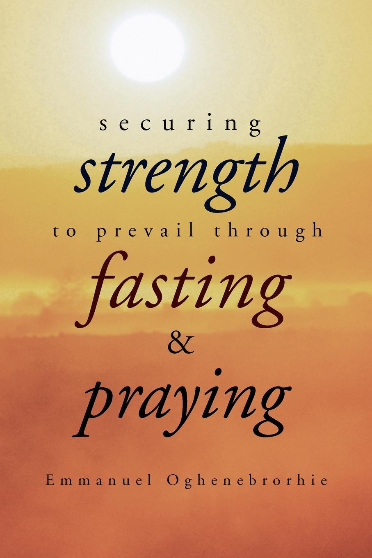 Emmanuel Oghenebrorhie Securing Strength to Prevail through Fasting & Praying