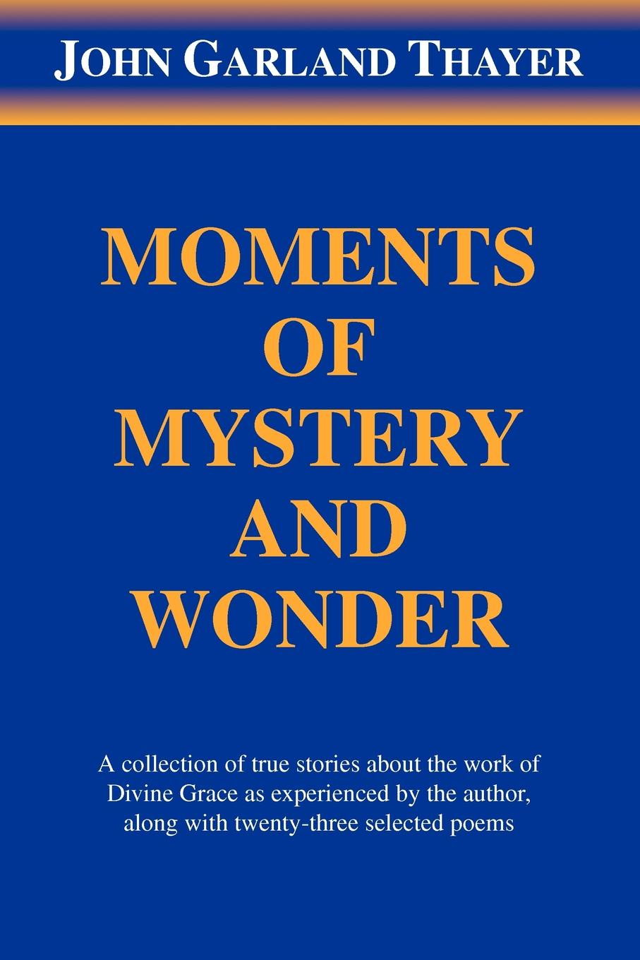 John Garland Thayer Moments of Mystery and Wonder john bigelow the mystery of sleep