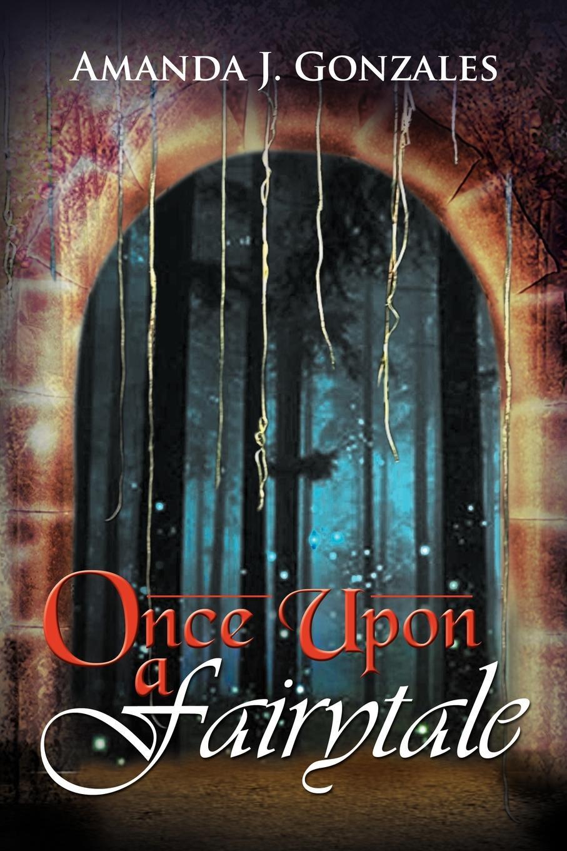 Amanda J. Gonzales Once Upon a Fairytale lea ann vandygriff seasons once upon my innocence