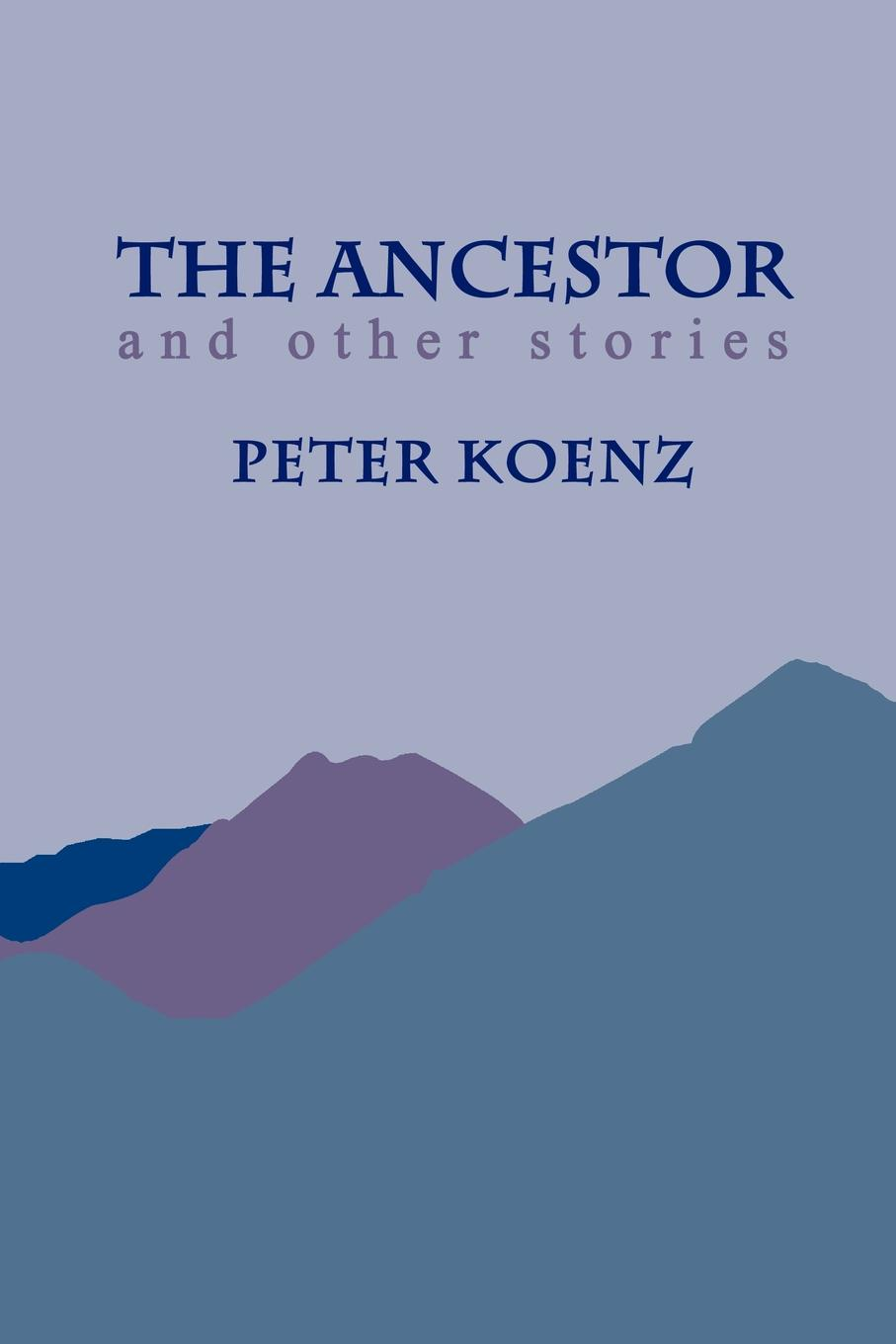 Peter Koenz The Ancestor. And Other Stories рюкзак ancestor line черный