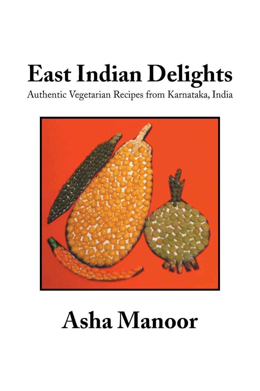 цены на Asha Manoor East Indian Delights. Authentic Vegetarian Recipes from Karnataka, India  в интернет-магазинах