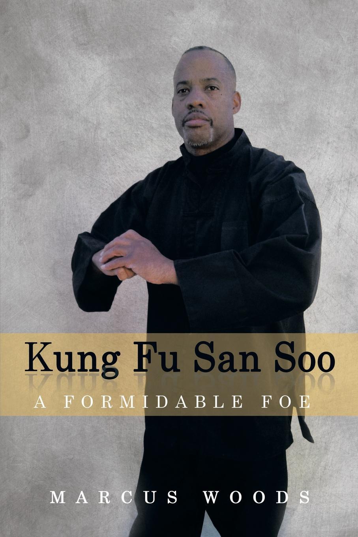 Marcus Woods Kung Fu San Soo. A Formidable Foe