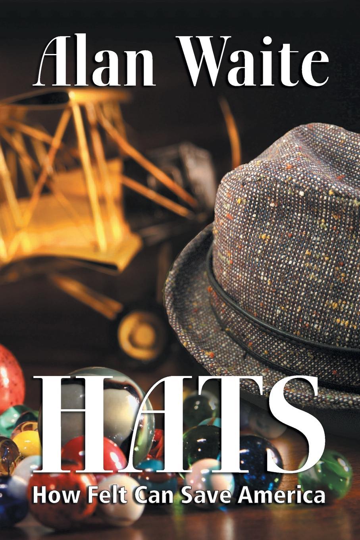 Фото - Alan E. Waite Hats. How Felt Can Save America hats