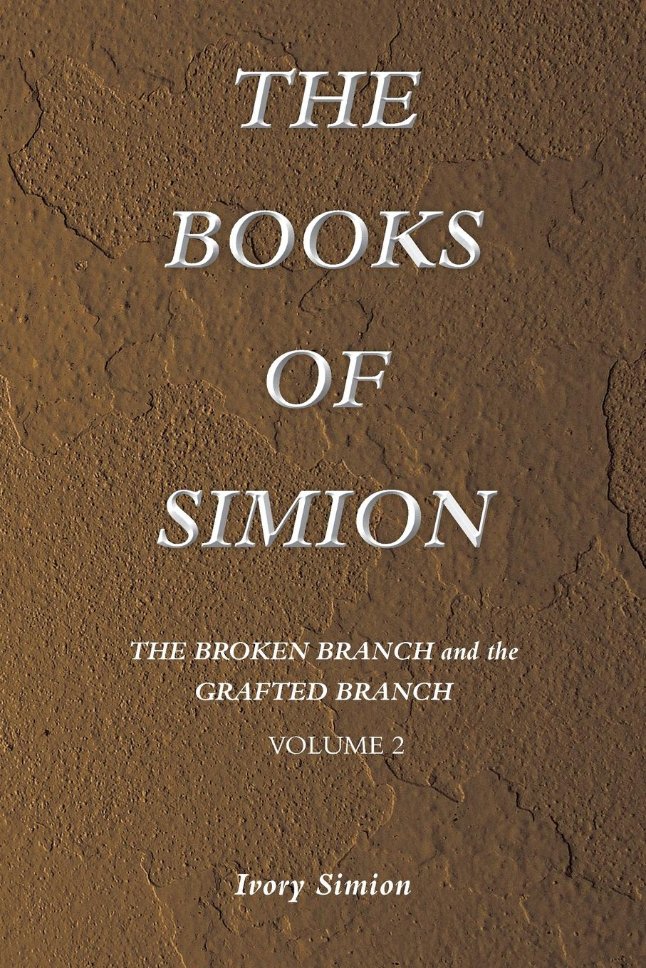 Ivory Simion The Broken Branch and the Grafted Branch. The Books of Simion Book Volume 2 branch