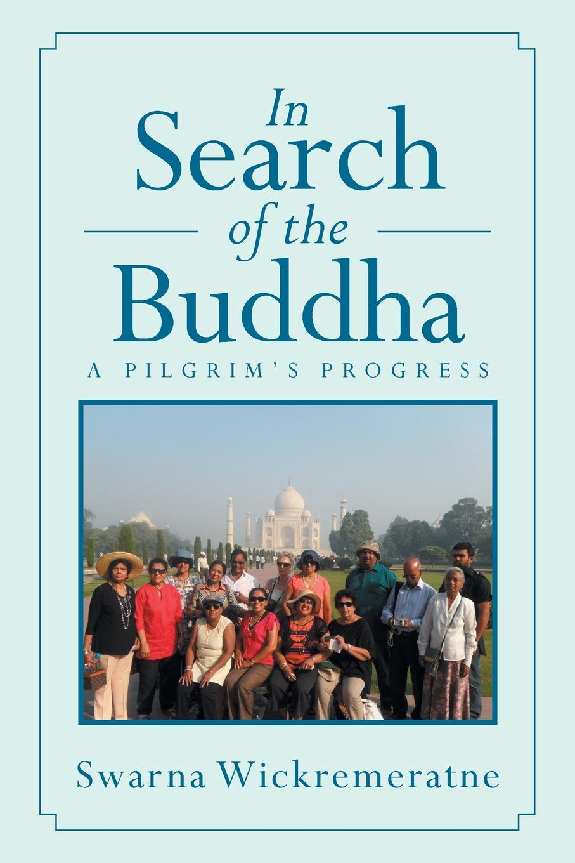 Фото - Swarna Wickremeratne In Search of the Buddha. A Pilgrim's Progress leslie bond bermuda voyagers ii in search of the u s s cyclops