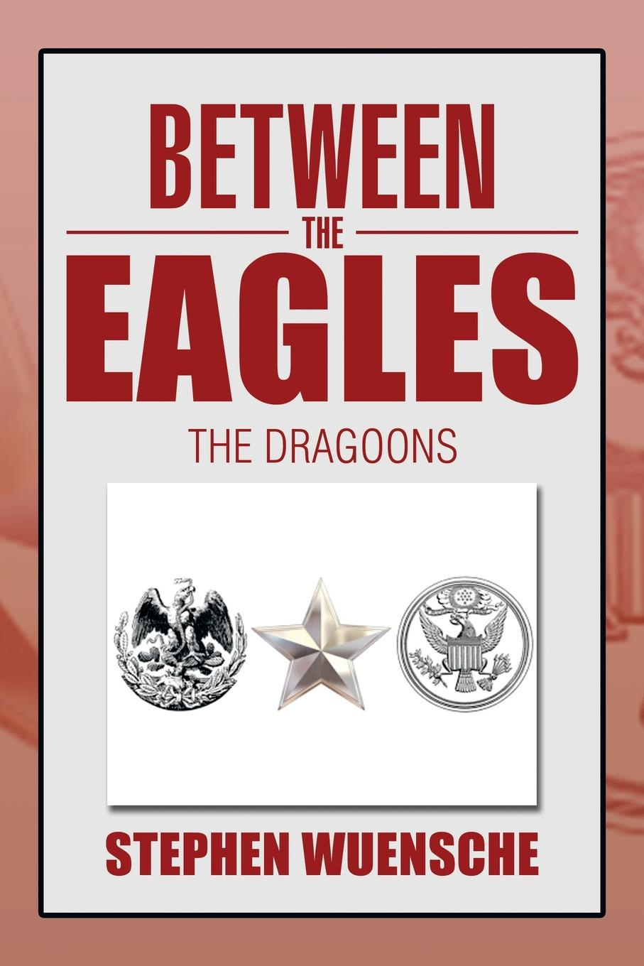Stephen Wuensche Between the Eagles. The Dragoons cody benjamin the eagles notebook