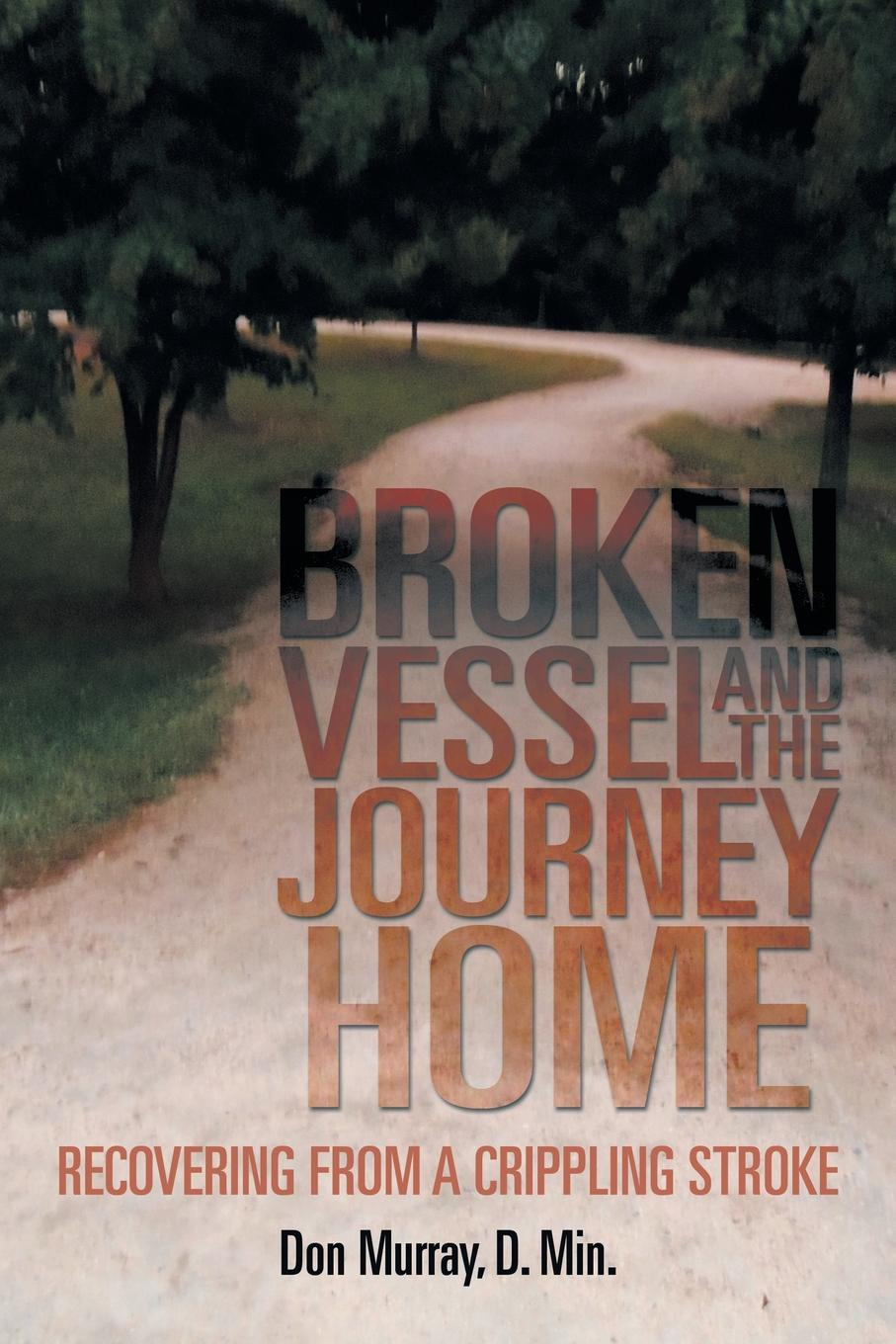 Don Murray Broken Vessel and the Journey Home. Recovering from a Crippling Stroke a journey home