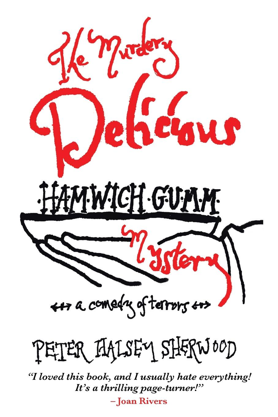 Peter Halsey Sherwood The Murdery Delicious Hamwich Gumm Mystery. A Comedy of Terrors цены