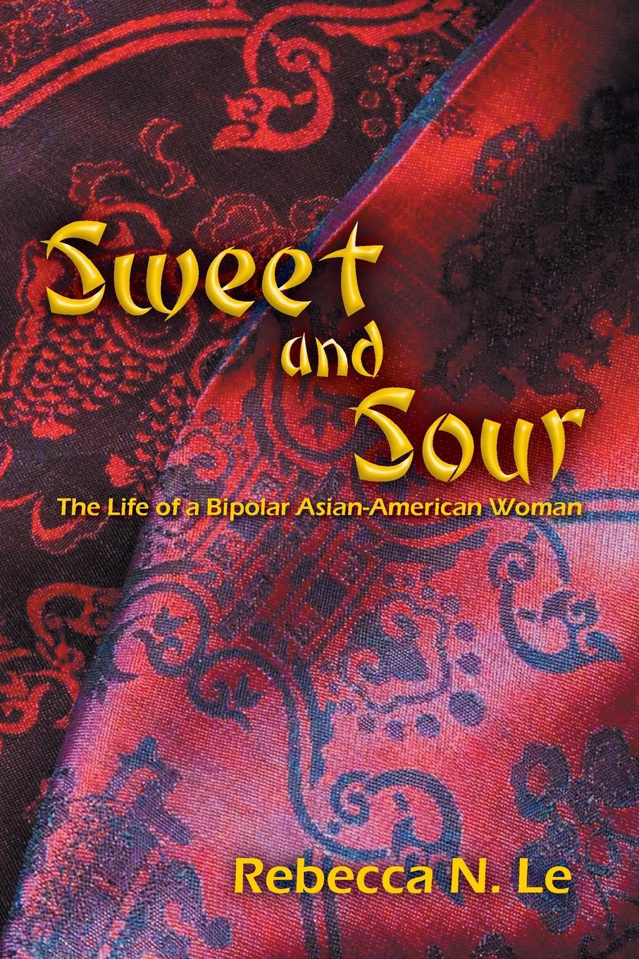 Rebecca N. Le Sweet and Sour. The Life of a Bipolar Asian-American Woman asian american history a very short introduction