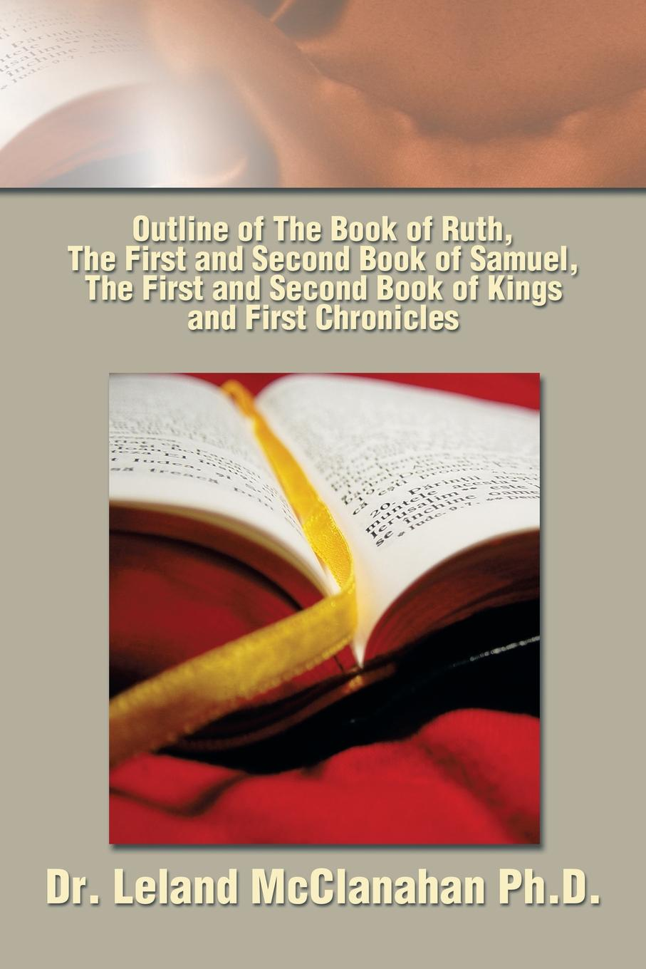 Leland McClanahan Outline of The Book of Ruth, The First and Second Book of Samuel, The First and Second Book of Kings and First Chronicles