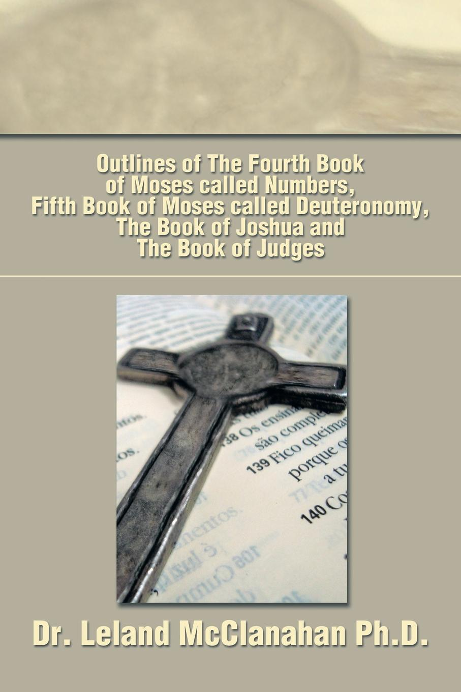 Leland McClanahan Outlines of the Fourth Book of Moses Called Numbers, Fifth Book of Moses Called Deuteronomy, the Book of Joshua and the Book of Judges robert deane pharr book of numbers univ pr of virginia
