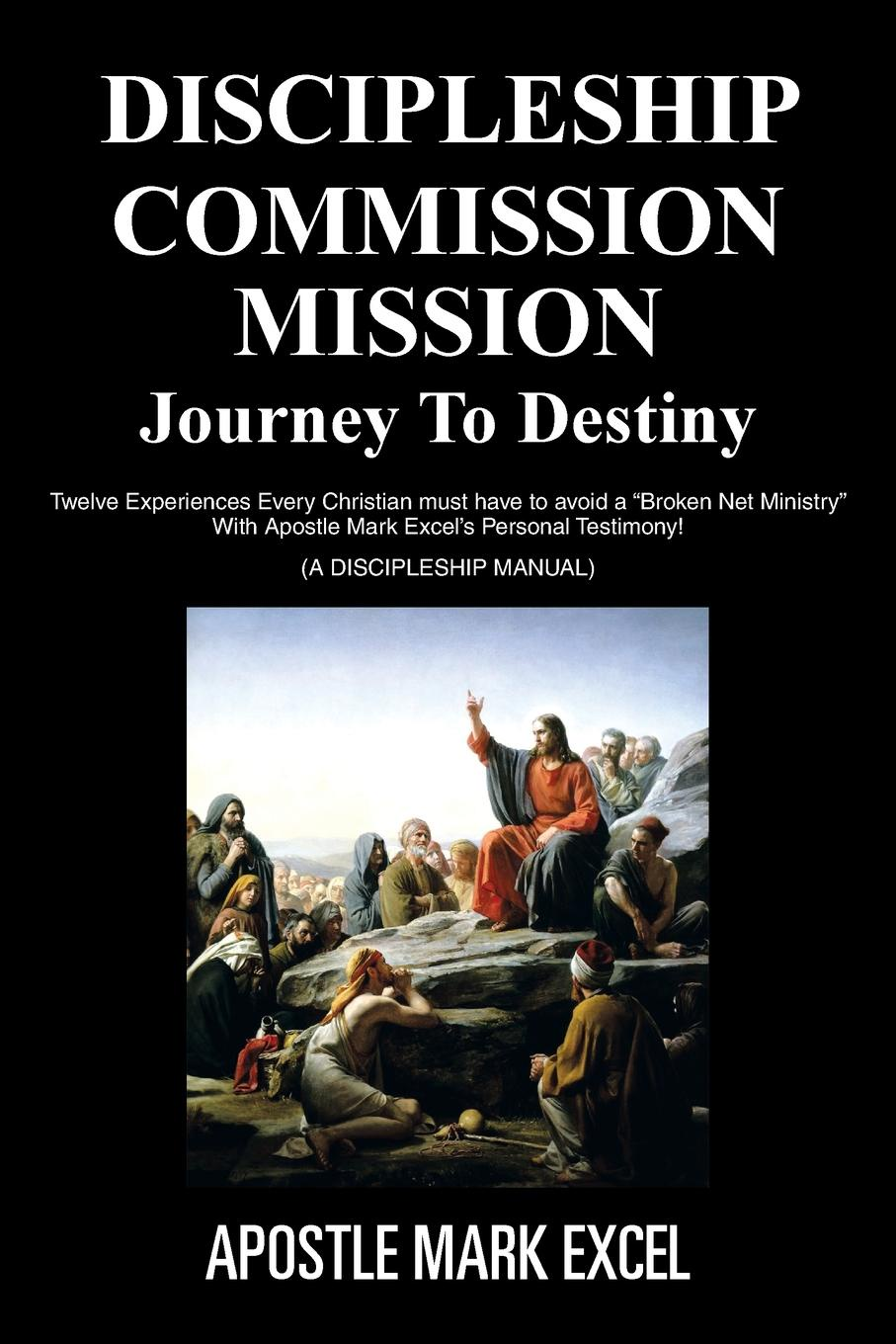 APOSTLE MARK EXCEL DISCIPLESHIP COMMISSION MISSION. JOURNEY TO DESTINY