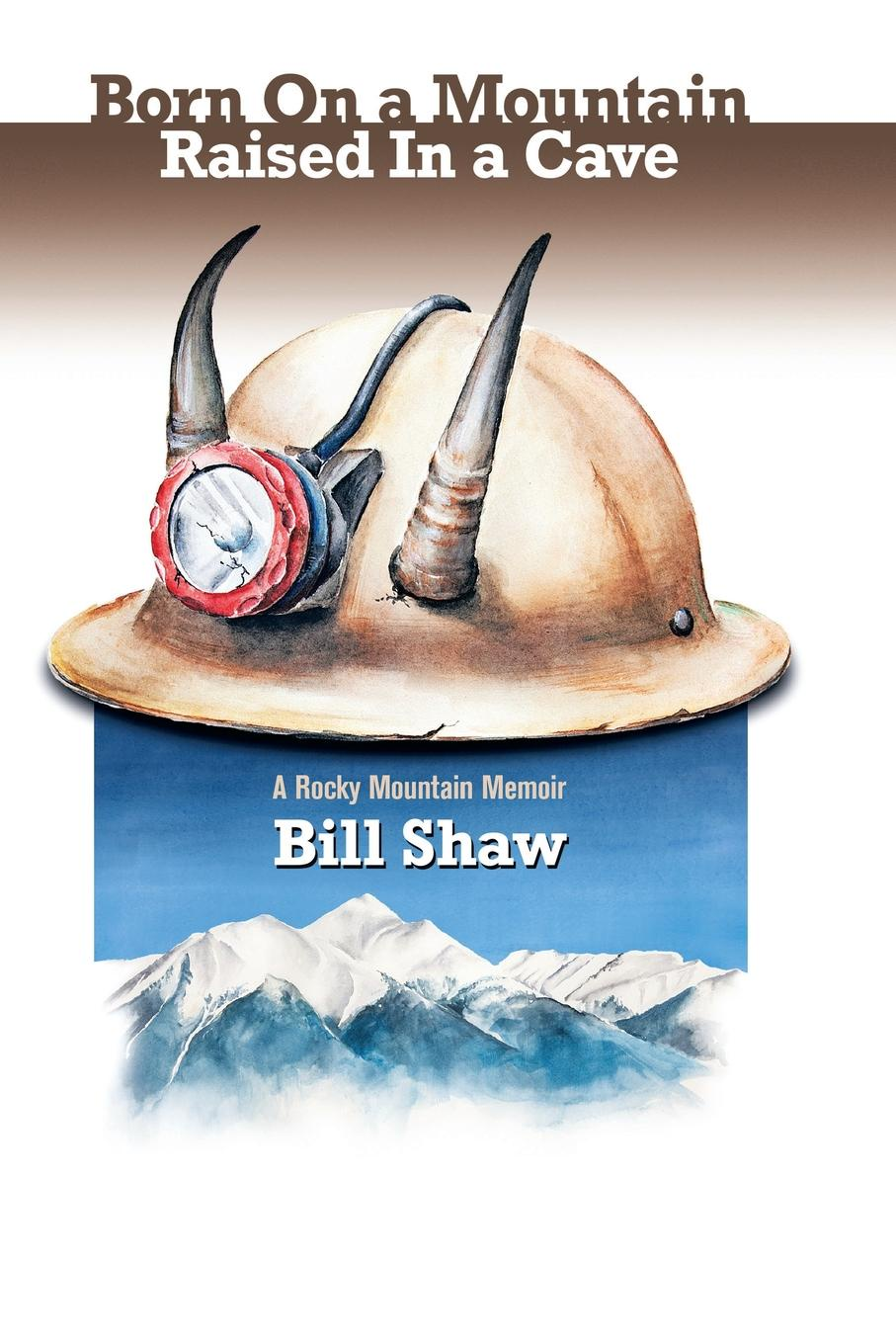 Bill Shaw Born on a Mountain, Raised in a Cave. A Rocky Mountain Memoir cindi myers rocky mountain rescue