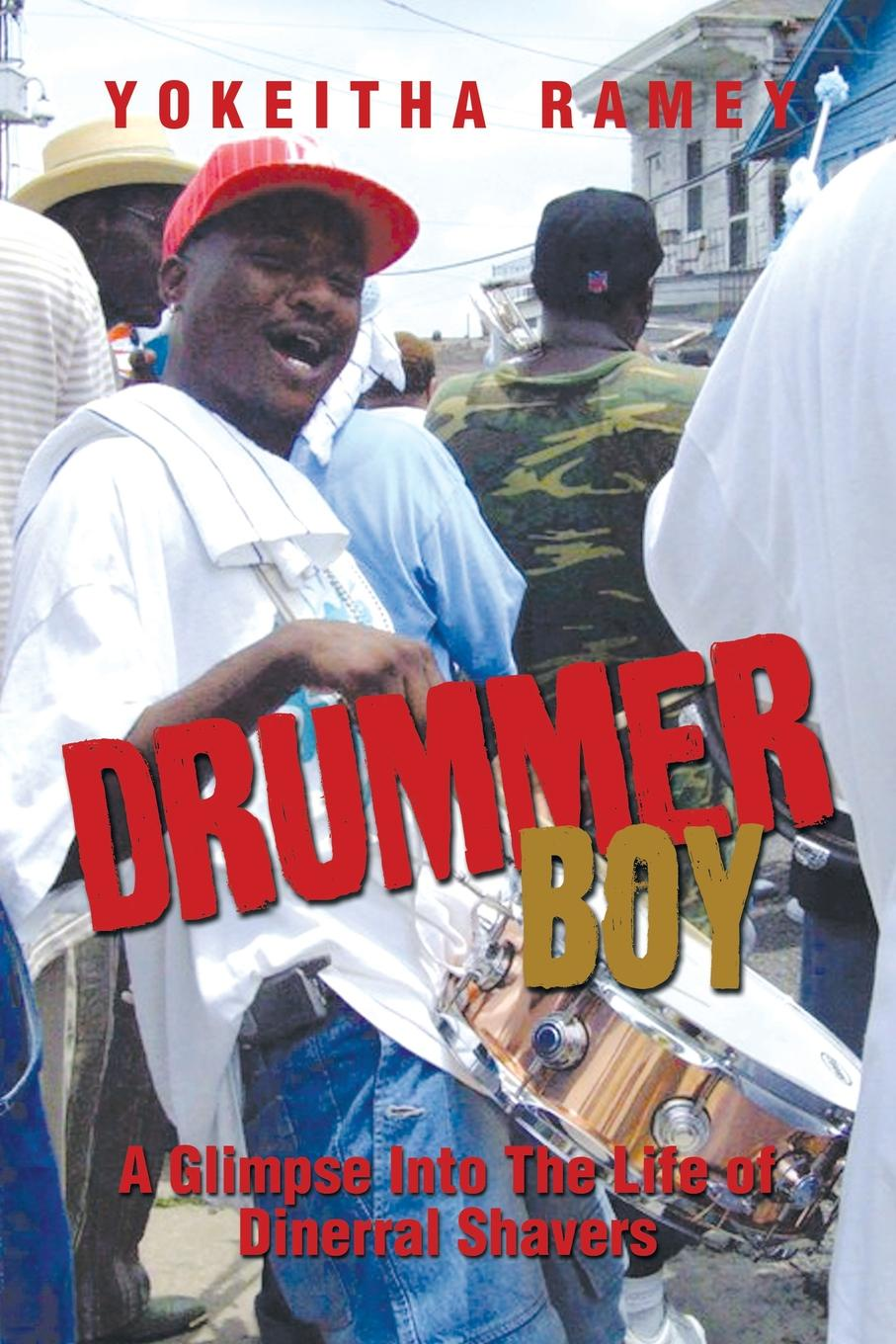 Фото - Yokeitha Ramey Drummer Boy. A Glimpse Into the Life of Dinerral Shavers joseph gillow the haydock papers a glimpse into english catholic life under the shade of persecution and in the dawn of freedom