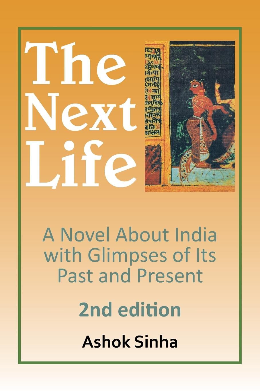 Ashok K. Sinha The Next Life. A Novel about India with Glimpses of Its Past and Present 2nd Edition anastasia novykh predictions of the future and truth about the past and the present