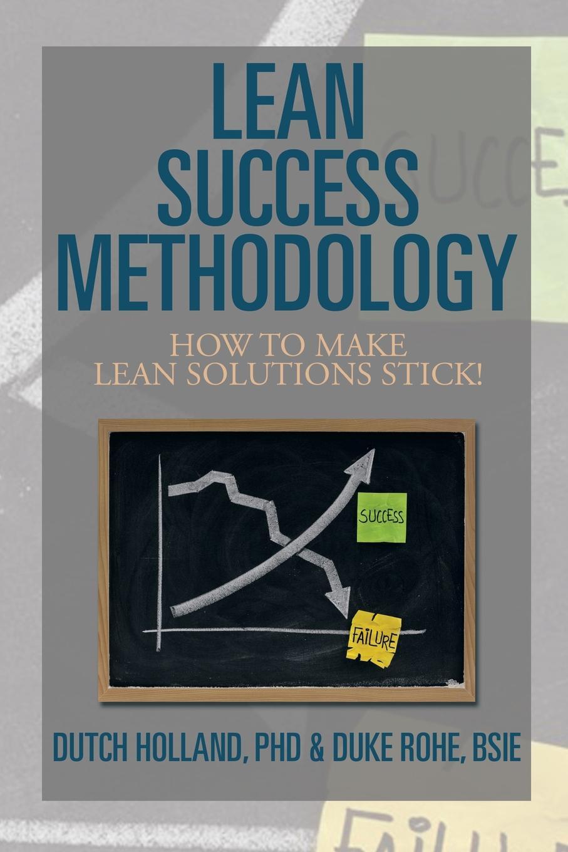 Phd Dutch Holland, Bsie Duke Rohe Lean Success Methodology. How to Make Lean Solutions Stick! lean s hero