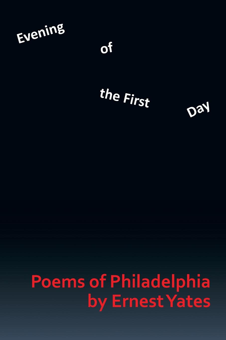 Ernest Yates Evening of the First Day. Poems of Philadelphia цена и фото
