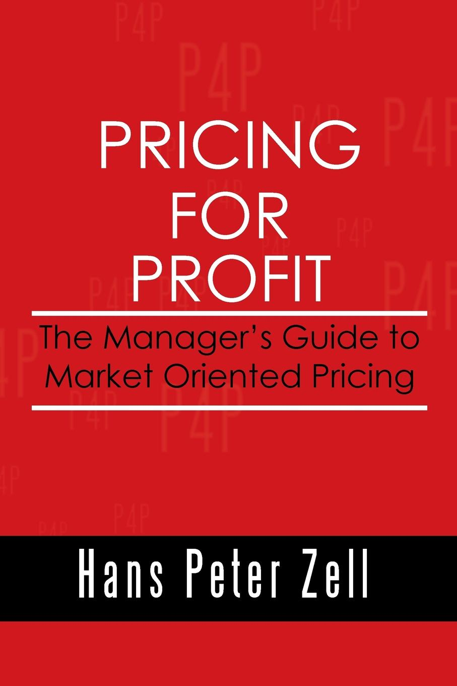 Hans Peter Zell Pricing for Profit. The Manager's Guide to Market Oriented Pricing bubendorfer kris market oriented grid and utility computing