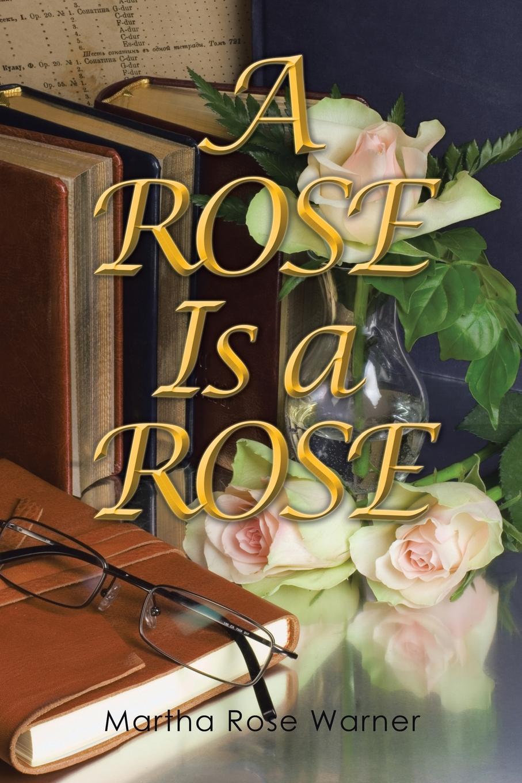 Martha Rose Warner A Rose Is a Rose rose