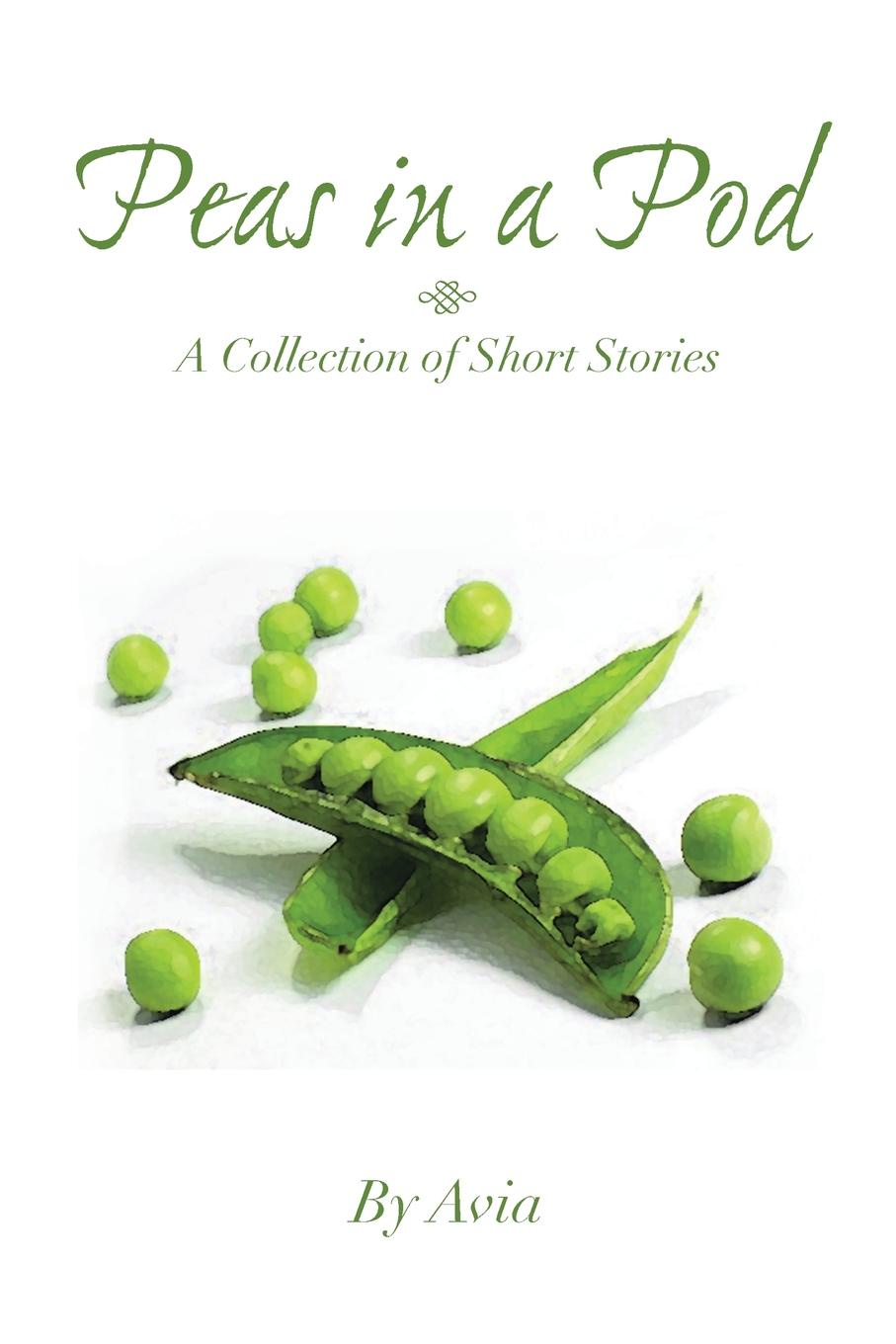 Avia Peas in a Pod. A Collection of Short Stories c j korryn bible dramatizations a collection of short stories