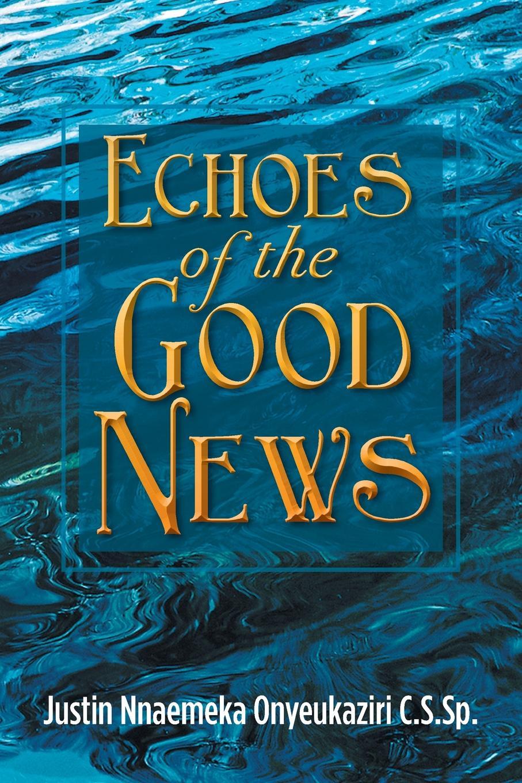 Justin Nnaemeka Onyeukaziri C. S. Sp Echoes of the Good News echoes of dark