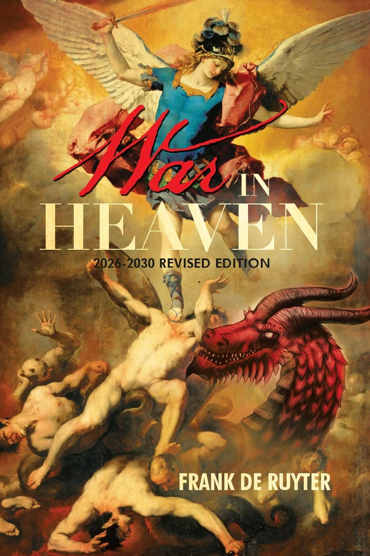 Frank De Ruyter War in Heaven. 2026-2030 Revised Edition