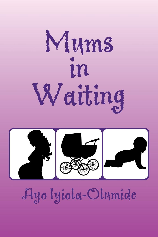 Ayo Iyiola-Olumide Mums-In-Waiting