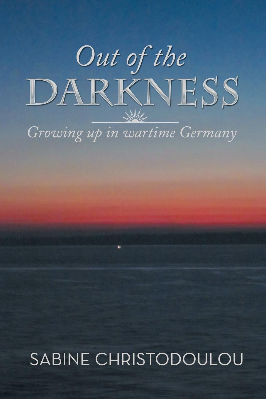 Sabine Christodoulou Out of the Darkness. Growing Up in Wartime Germany the leopard hunts in darkness
