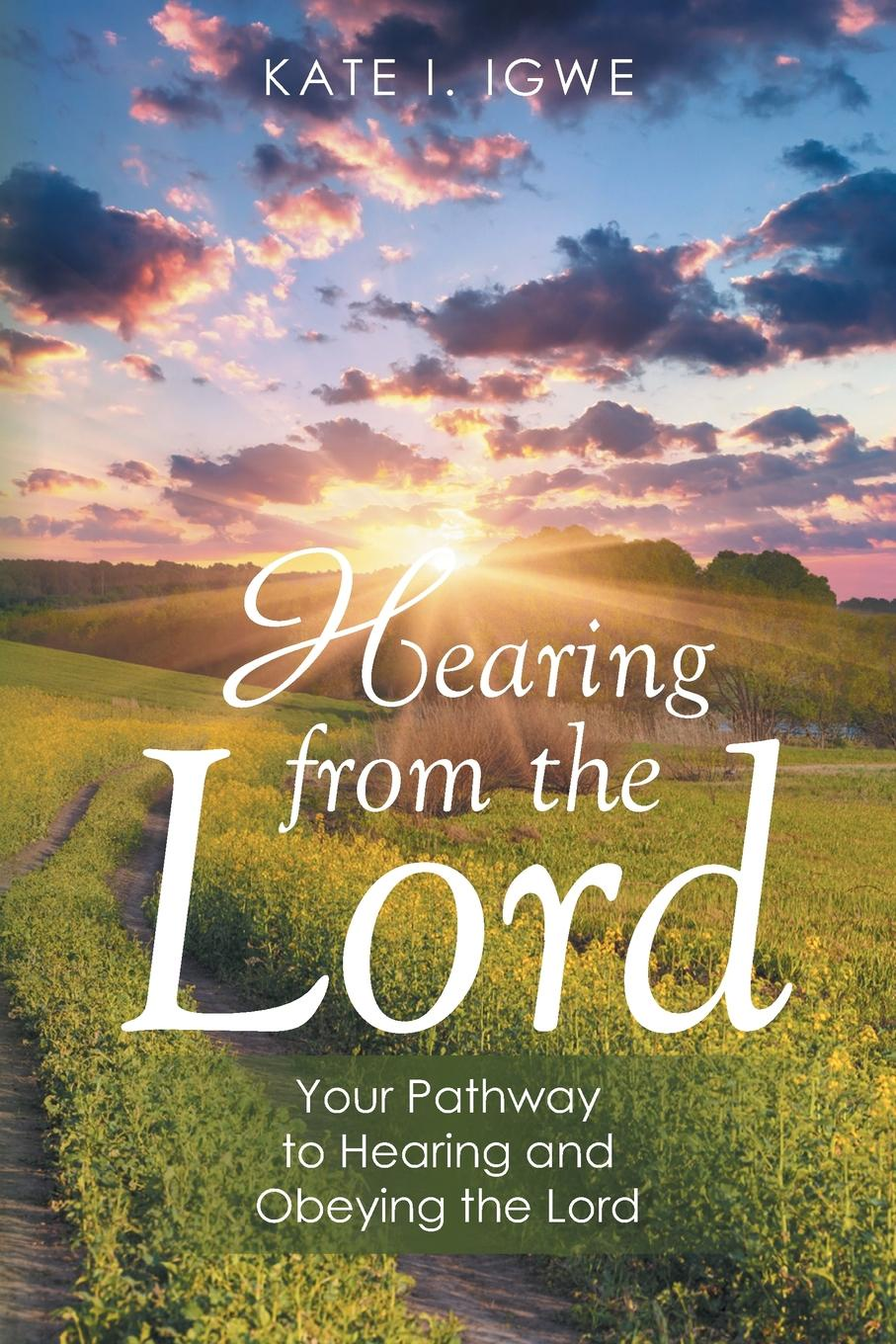 Kate I. Igwe Hearing from the Lord. Your Pathway to and Obeying Lord