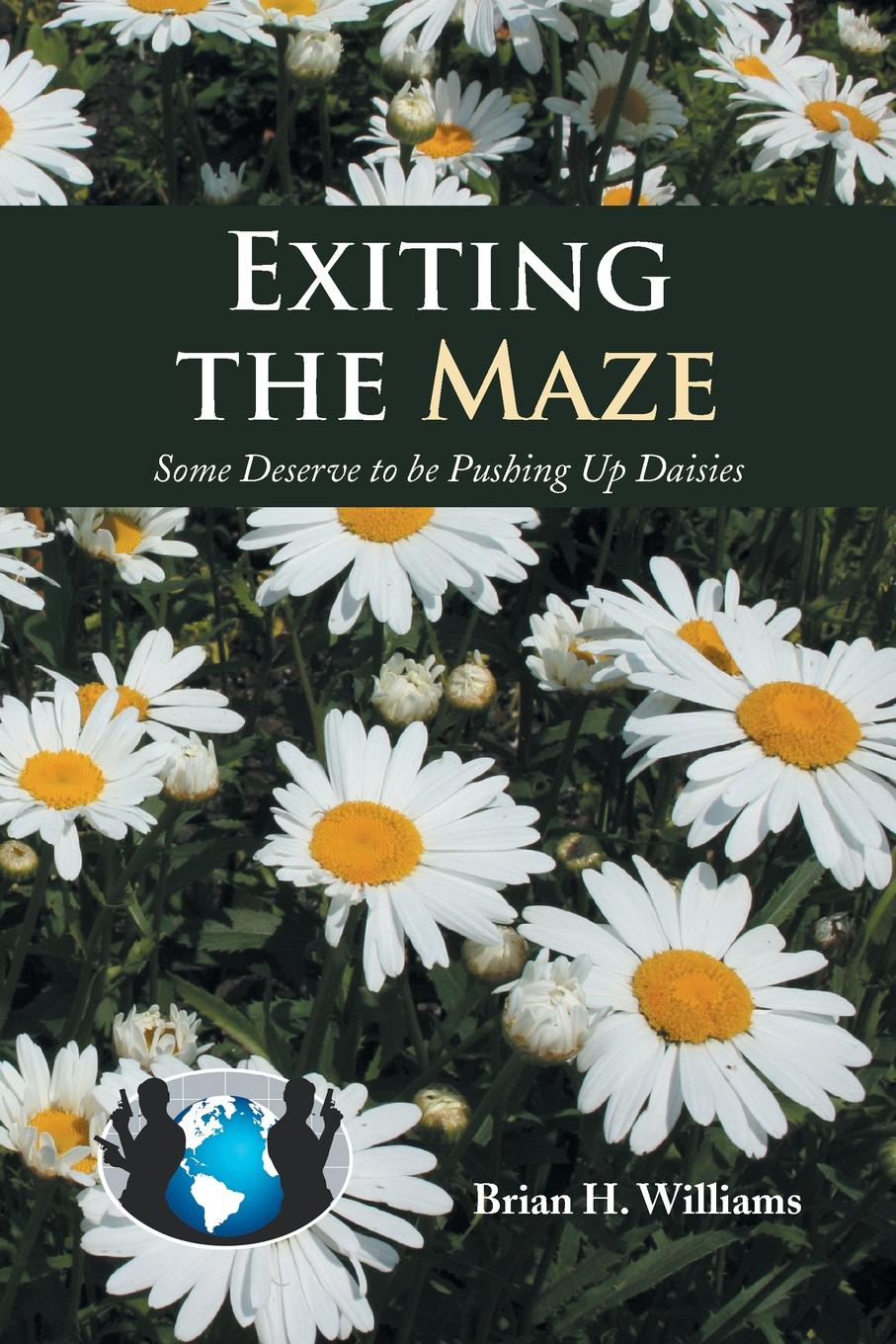 Brian H. Williams Exiting the Maze. Some Deserve to Be Pushing Up Daisies gary j mello pushing the limit