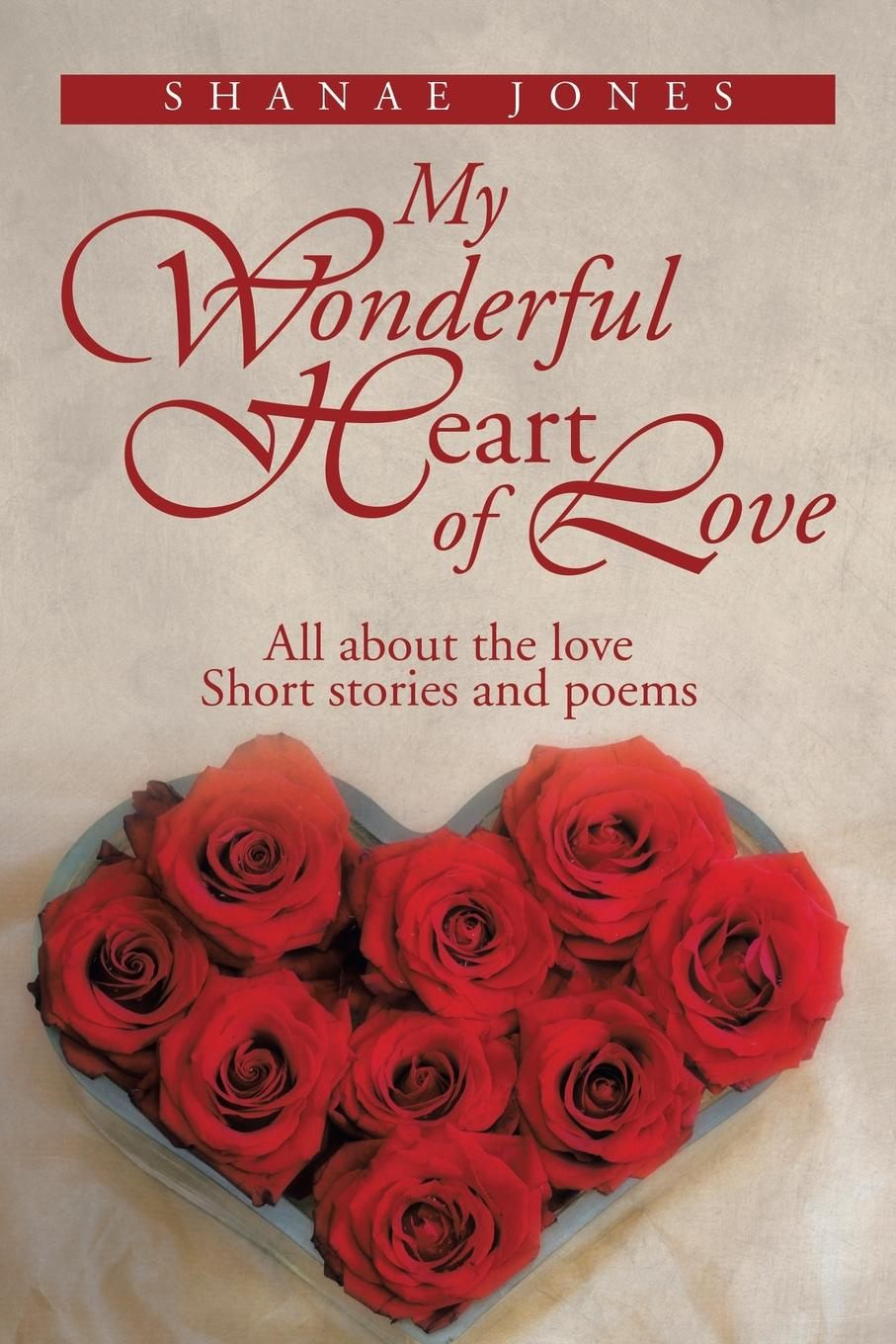 Shanae Jones My Wonderful Heart of Love. All about the Love Short Stories and Poems sara nell brannon poems and stories from the heart
