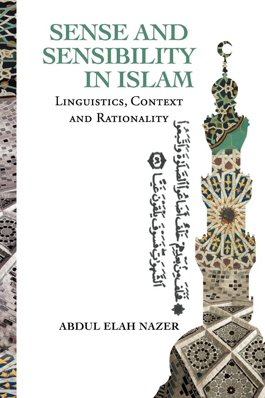 лучшая цена Abdul Elah Nazer SENSE AND SENSIBILITY IN ISLAM. Linguistics, Context and Rationality