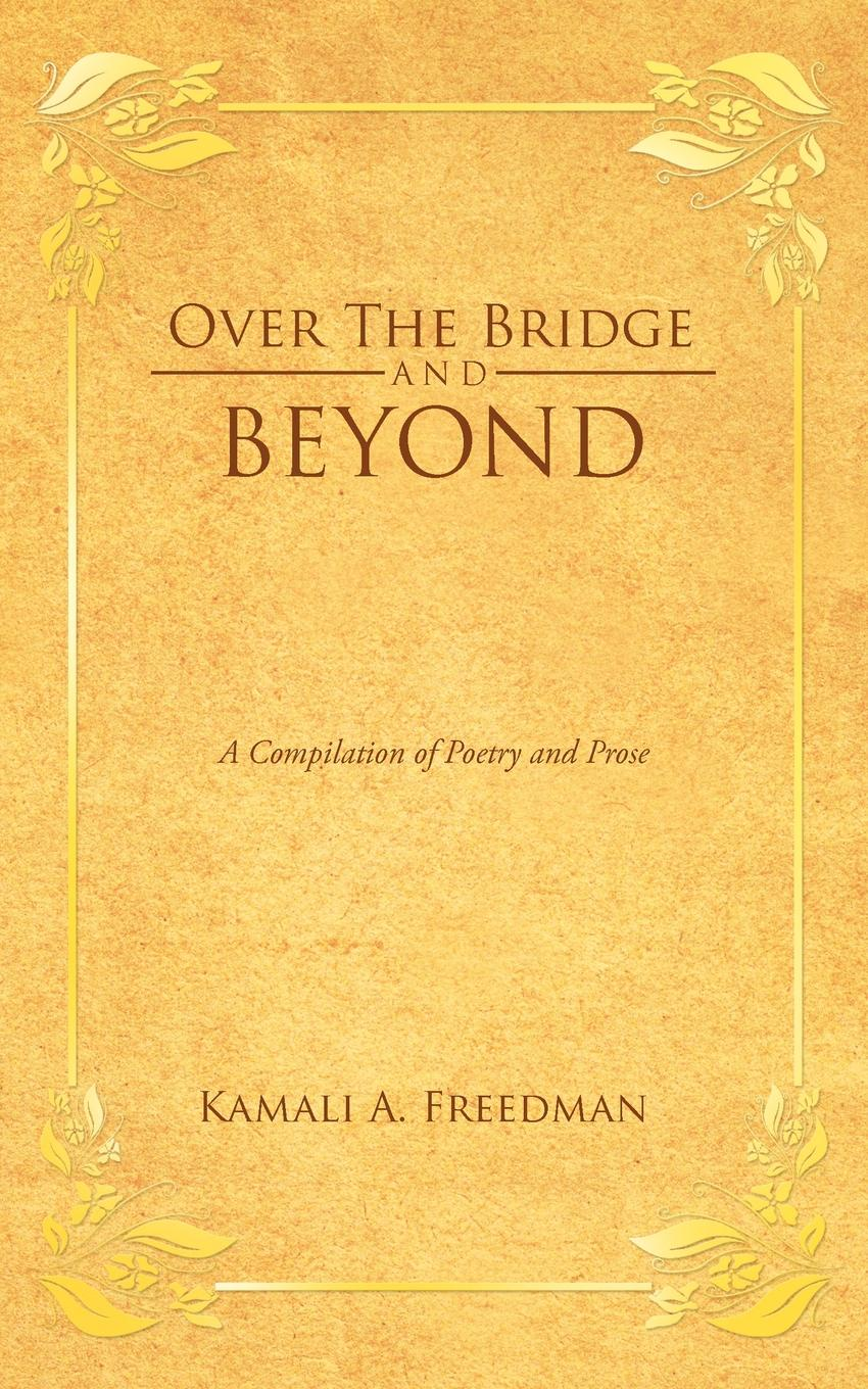 Kamali A. Freedman Over the Bridge and Beyond. A Compilation of Poetry and Prose bridge over the drina