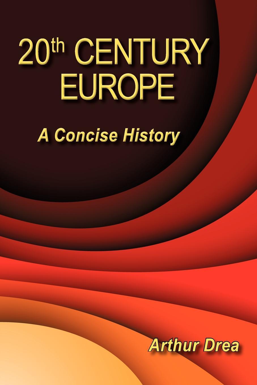 Arthur Drea 20th Century Europe. A Concise History scotland a concise history
