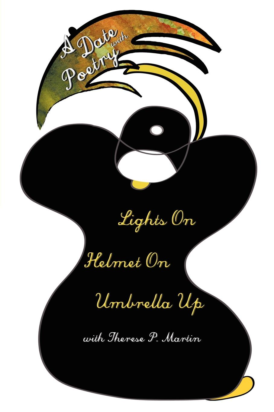 Therese P. Martin A Date with Poetry - Lights On Helmet On Umbrella Up date with mystery