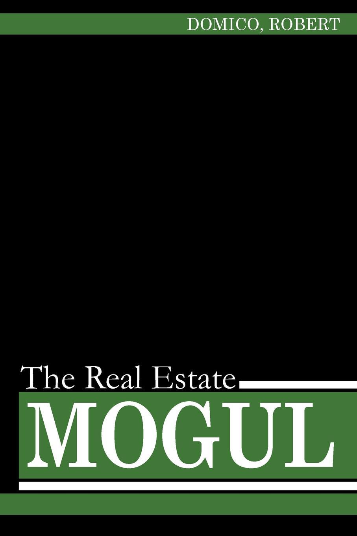Robert Domico The Real Estate Mogul