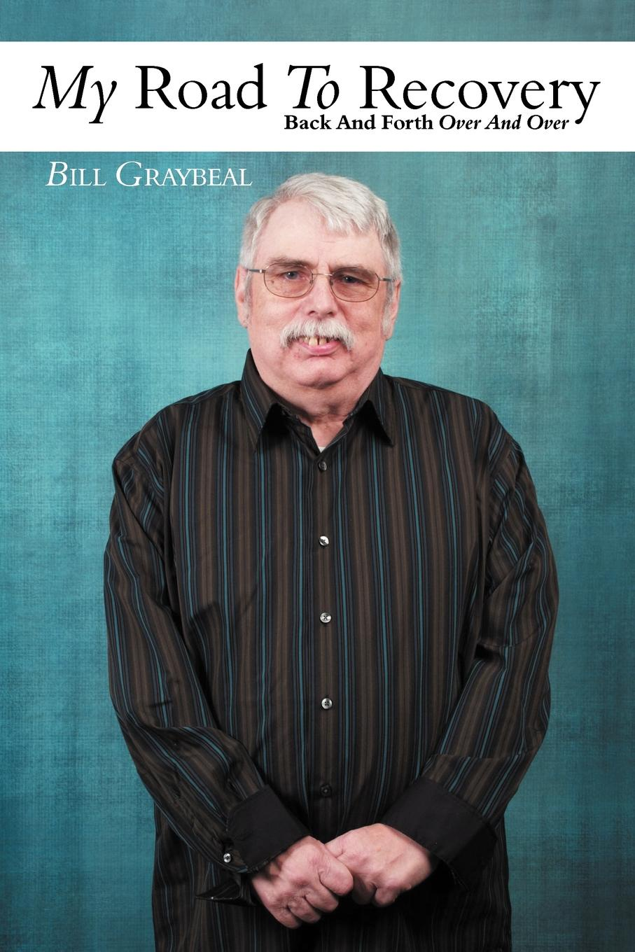 Bill Graybeal My Road To Recovery. Back And Forth Over And Over a road to recovery