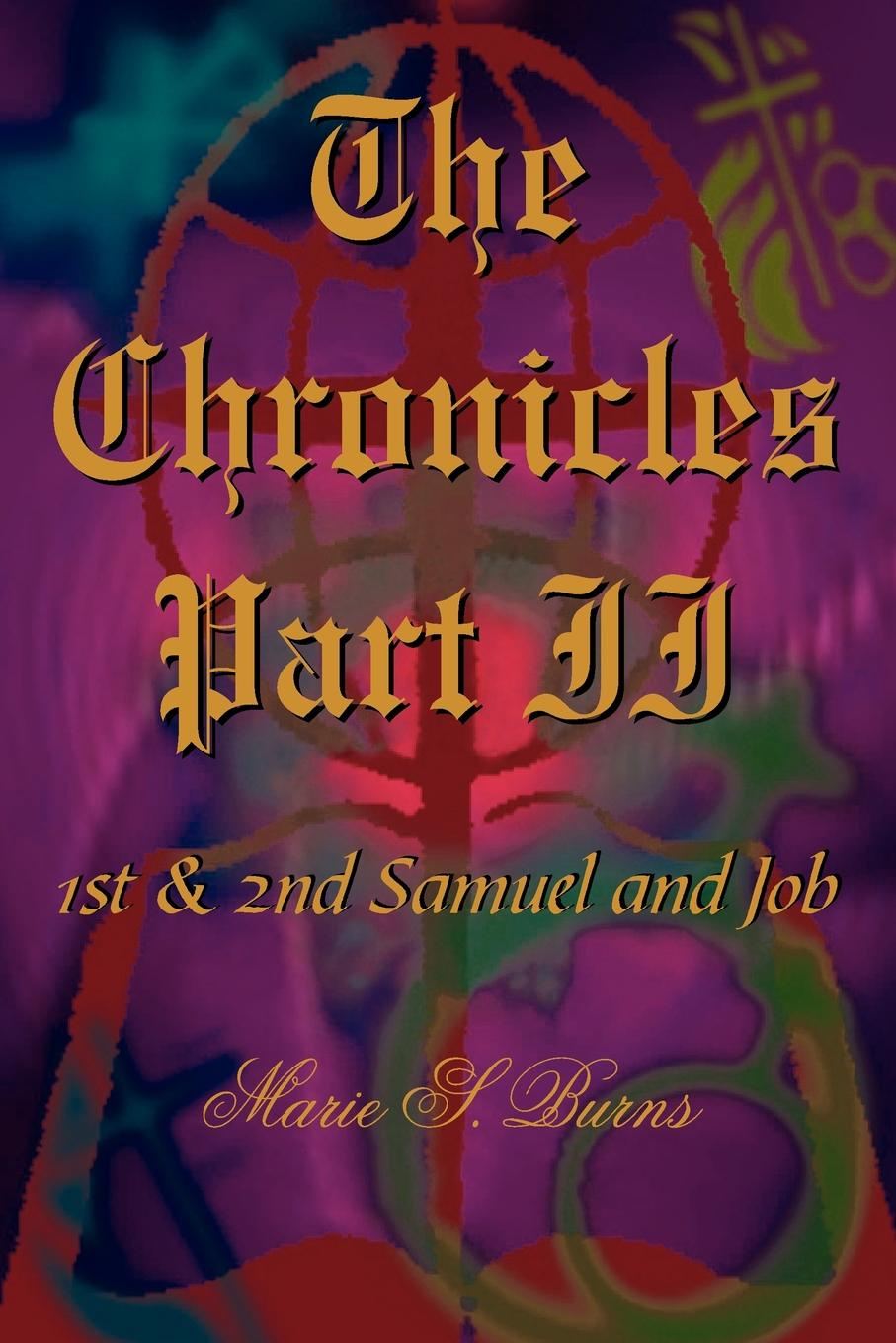 Marie S. Burns The Chronicles Part II. 1st and 2nd Samuel and Job marie s burns the big gap volume i