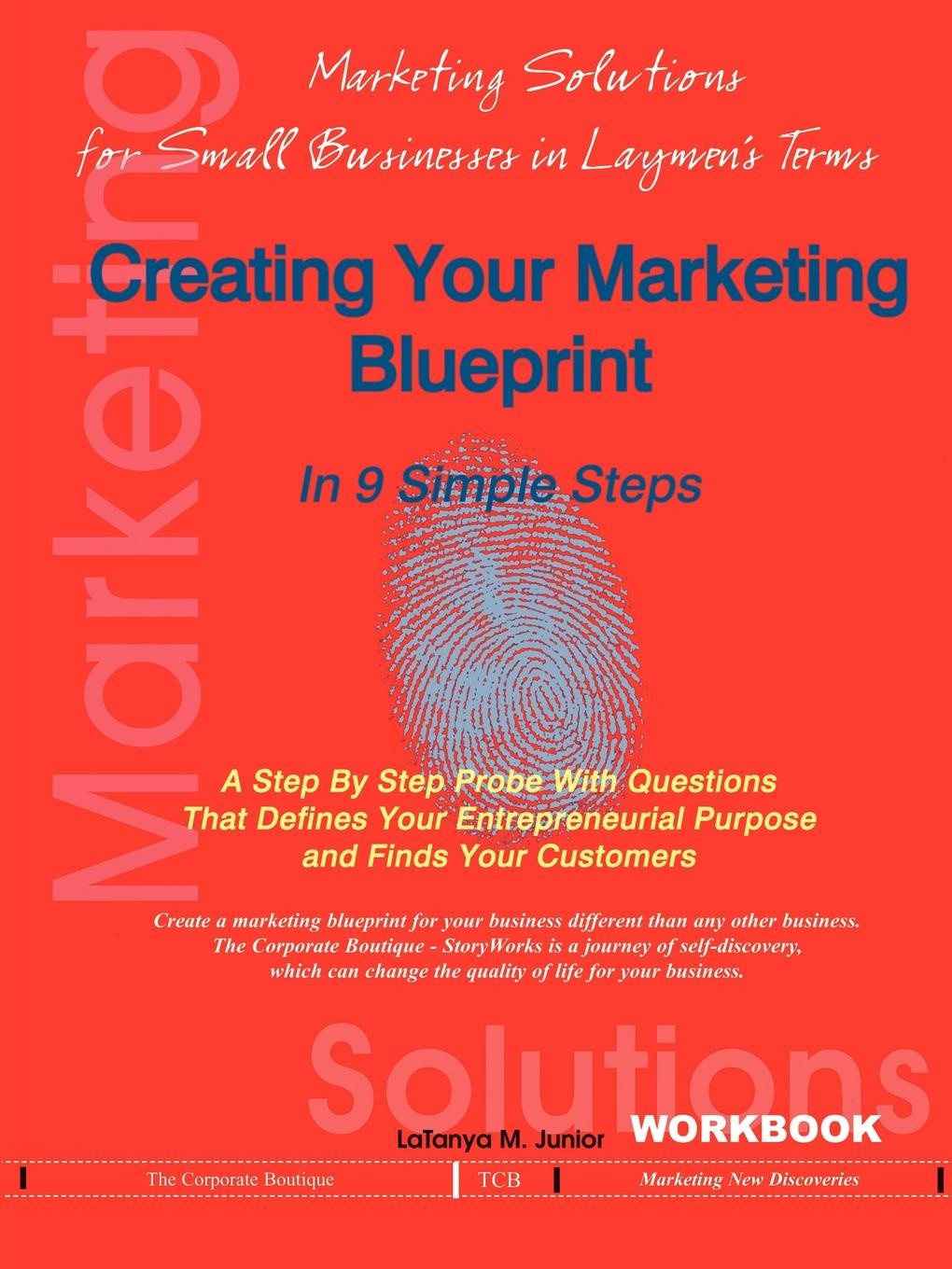 Latanya M. Junior Creating Your Marketing Blueprint In 9 Simple Steps. A Step By Step Probe With Questions That Defines Your Entrepreneurial Purpose and Finds Your Customers цена 2017