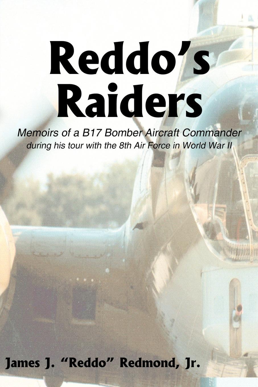 James J. Jr. Redmond Reddo's Raiders. Memoirs of a B17 Bomber Aircraft Commander книга wing commander цена свободы
